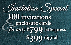 100 invites & enclosure cards for $599 letterpress / $350 digital!